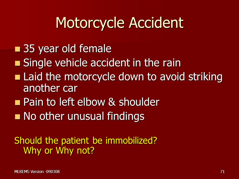 Motorcycle Accident 35 year old female 35 year old female Single vehicle accident in the rain Single vehicle accident in the rain Laid the motorcycle