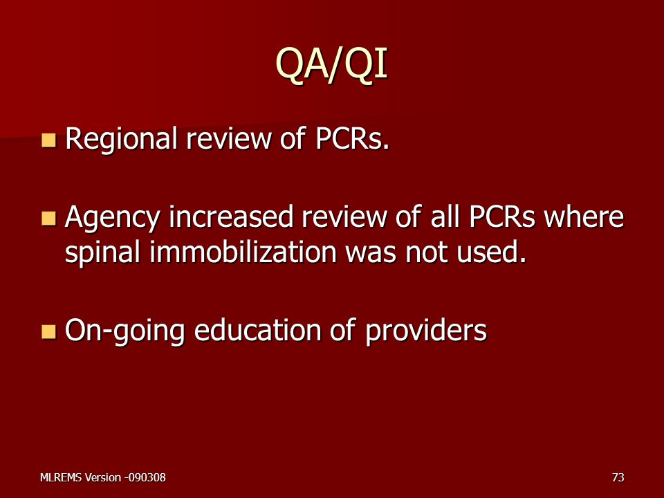 QA/QI Regional review of PCRs. Regional review of PCRs. Agency increased review of all PCRs where spinal immobilization was not used. Agency increased