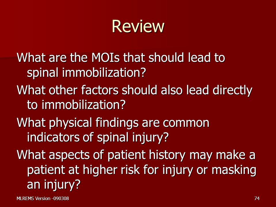 Review What are the MOIs that should lead to spinal immobilization? What other factors should also lead directly to immobilization? What physical find