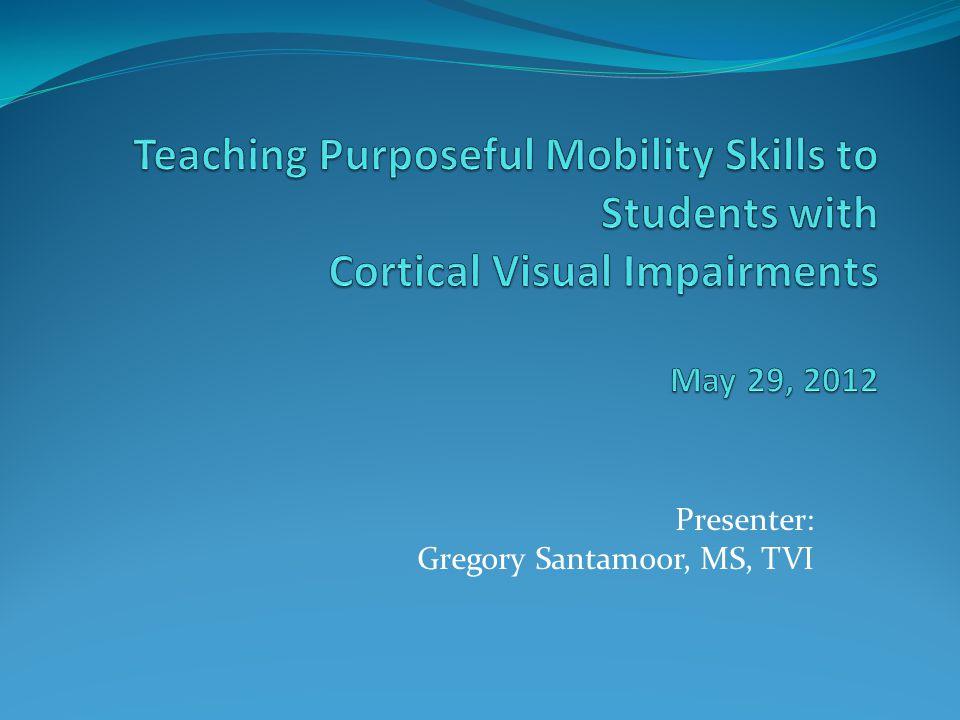 Presenter: Gregory Santamoor, MS, TVI