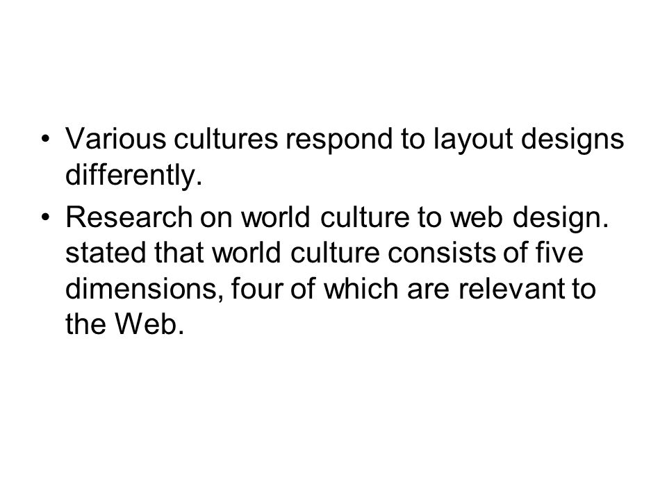 Various cultures respond to layout designs differently. Research on world culture to web design. stated that world culture consists of five dimensions