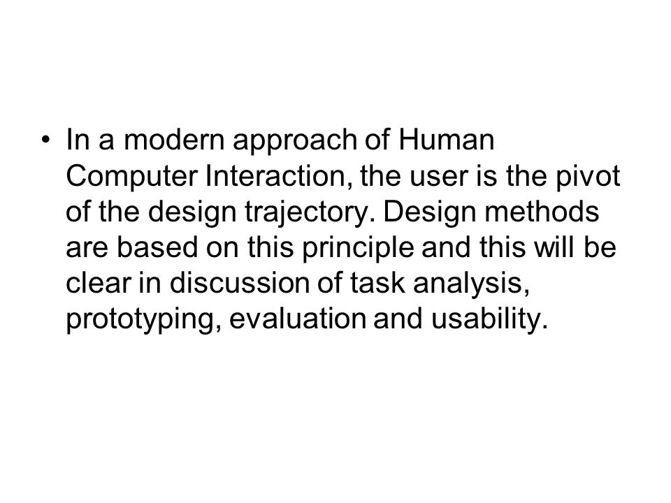 In a modern approach of Human Computer Interaction, the user is the pivot of the design trajectory. Design methods are based on this principle and thi