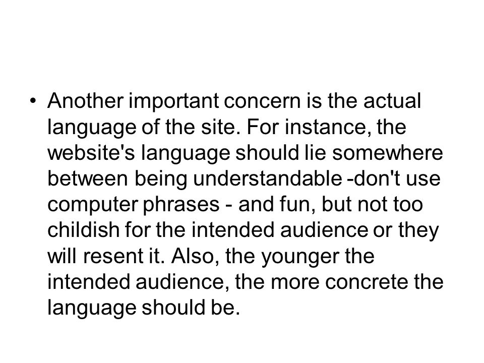 Another important concern is the actual language of the site. For instance, the website's language should lie somewhere between being understandable -