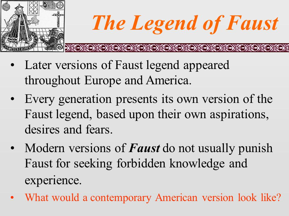 The Legend of Faust Later versions of Faust legend appeared throughout Europe and America.