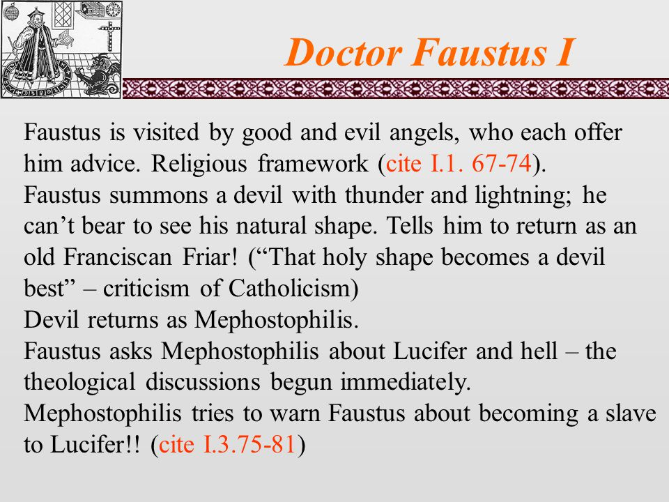 Doctor Faustus I Faustus is visited by good and evil angels, who each offer him advice.