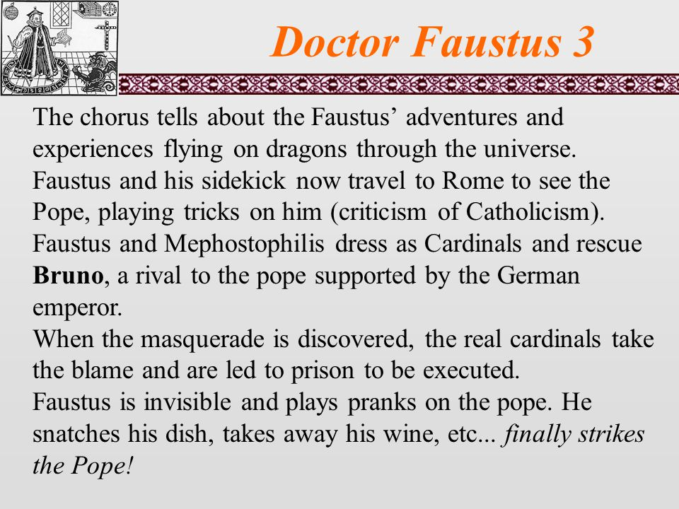 Doctor Faustus 3 The chorus tells about the Faustus' adventures and experiences flying on dragons through the universe.