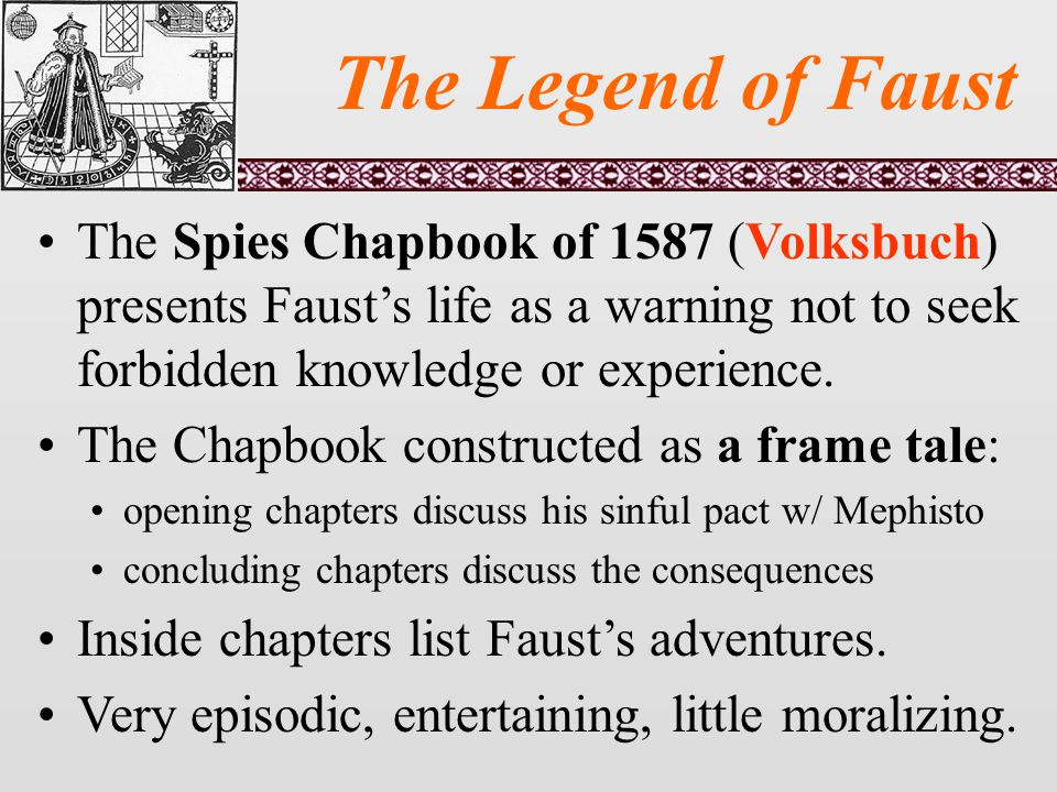 The Legend of Faust The Spies Chapbook of 1587 (Volksbuch) presents Faust's life as a warning not to seek forbidden knowledge or experience.