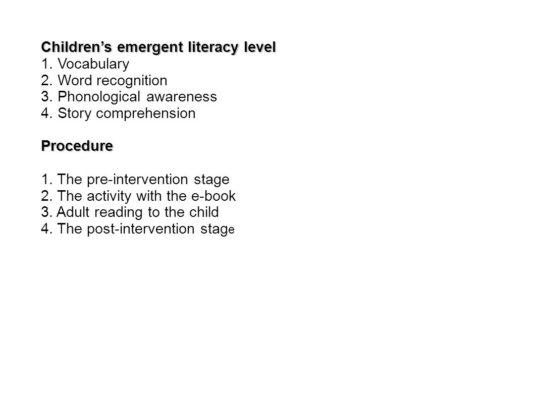 Children's emergent literacy level 1. Vocabulary 2. Word recognition 3. Phonological awareness 4. Story comprehensionProcedure 1. The pre-intervention