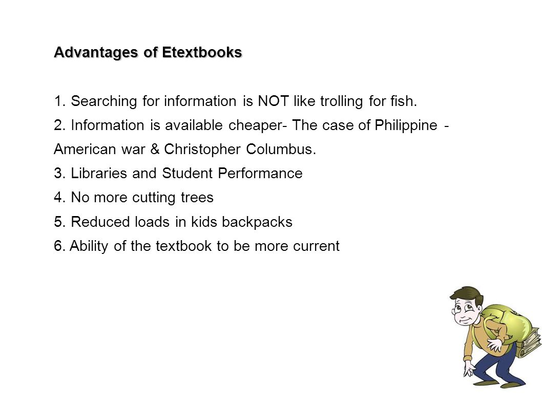 Advantages of Etextbooks 1. Searching for information is NOT like trolling for fish. 2. Information is available cheaper- The case of Philippine - Ame