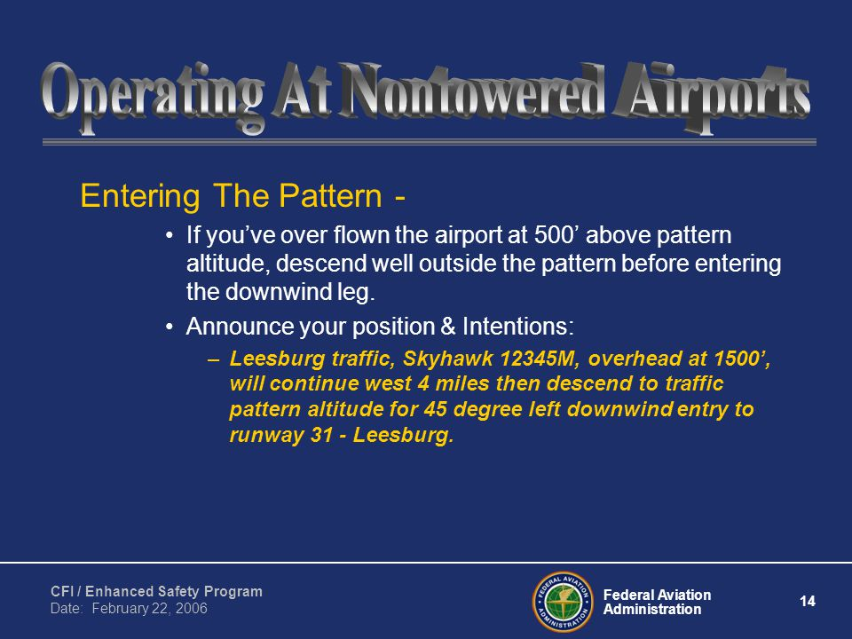 Federal Aviation Administration 14 CFI / Enhanced Safety Program Date: February 22, 2006 Entering The Pattern - If you've over flown the airport at 50