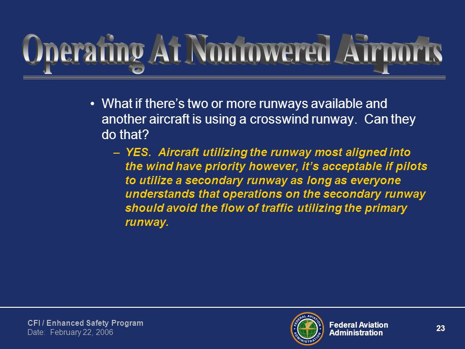 Federal Aviation Administration 23 CFI / Enhanced Safety Program Date: February 22, 2006 What if there's two or more runways available and another air