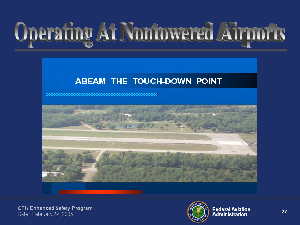 Federal Aviation Administration 27 CFI / Enhanced Safety Program Date: February 22, 2006