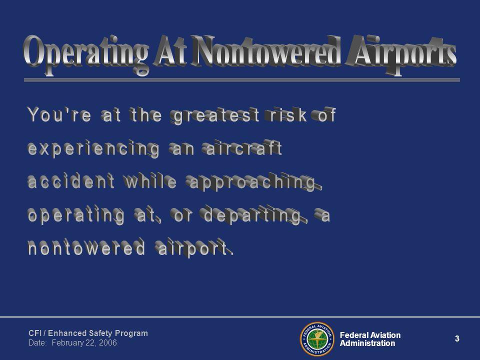 Federal Aviation Administration 3 CFI / Enhanced Safety Program Date: February 22, 2006