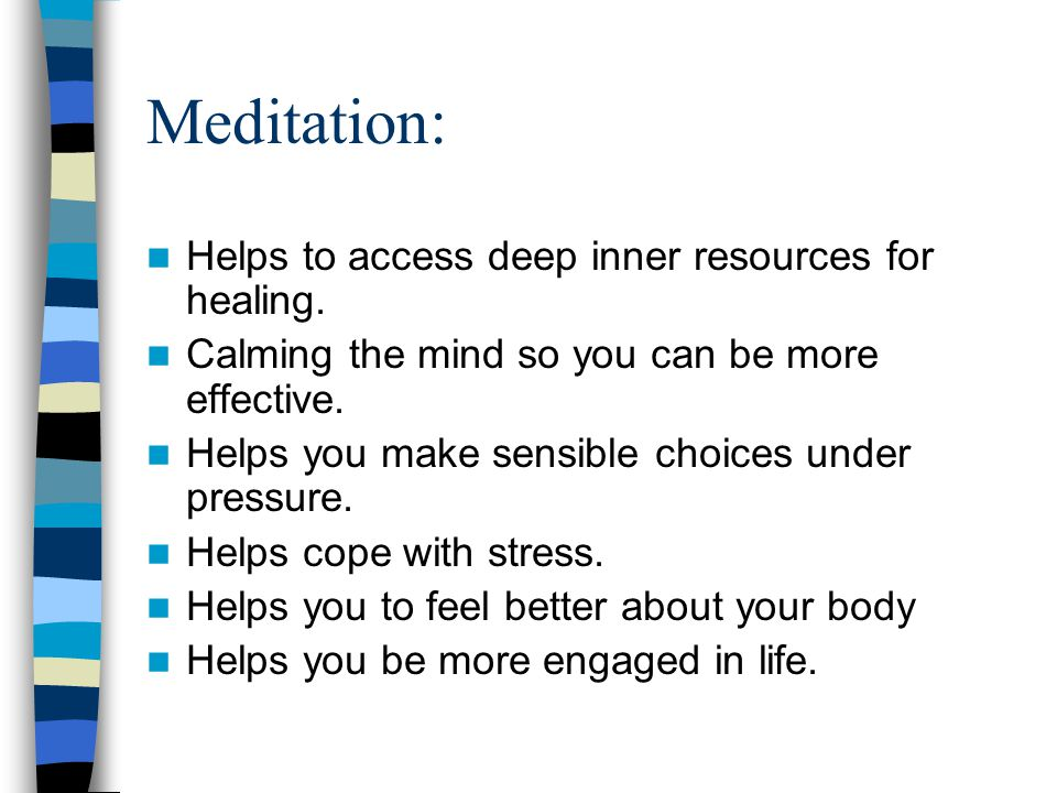 Meditation: Helps to access deep inner resources for healing.