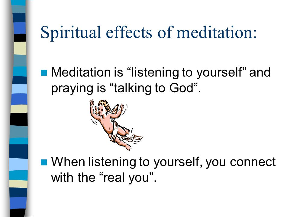 Psychological effects of meditation: It gives you the feeling of being Centered .