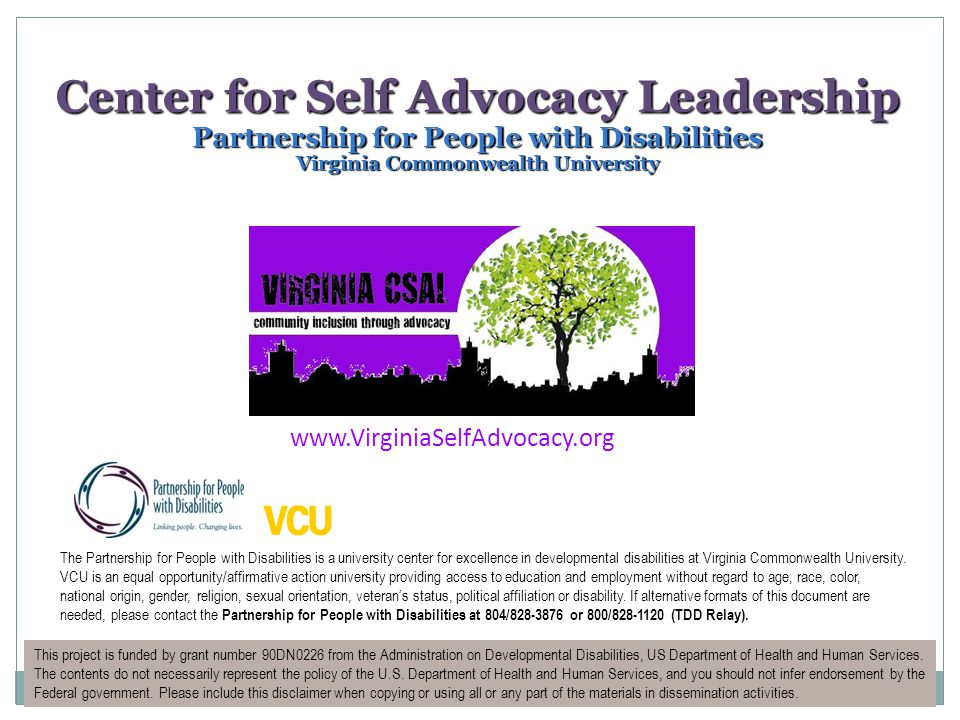 Center for Self Advocacy Leadership Partnership for People with Disabilities Virginia Commonwealth University The Partnership for People with Disabilities is a university center for excellence in developmental disabilities at Virginia Commonwealth University.