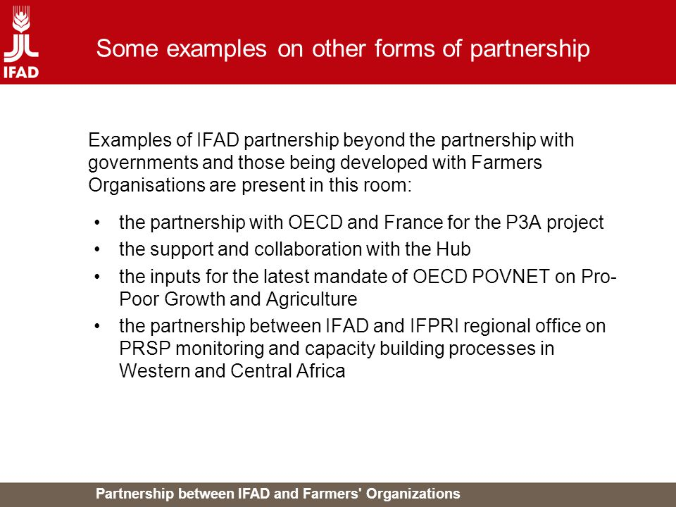 Partnership between IFAD and Farmers' Organizations Some examples on other forms of partnership the partnership with OECD and France for the P3A proje