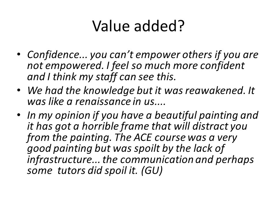 Value added. Confidence... you can't empower others if you are not empowered.