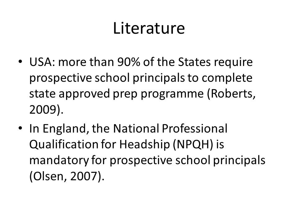 Literature USA: more than 90% of the States require prospective school principals to complete state approved prep programme (Roberts, 2009).