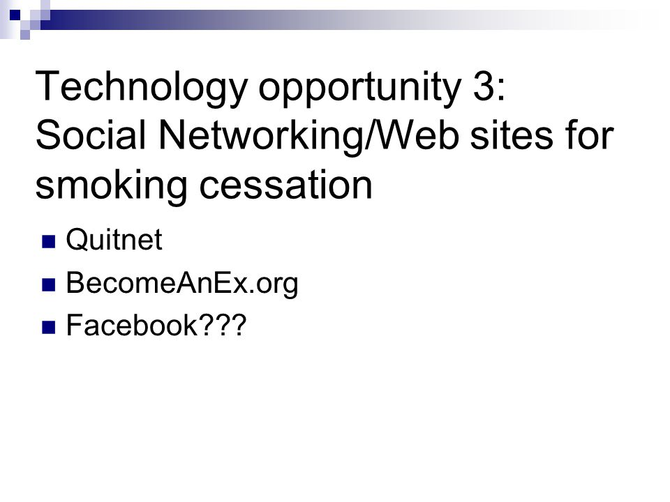 Technology opportunity 3: Social Networking/Web sites for smoking cessation Quitnet BecomeAnEx.org Facebook???
