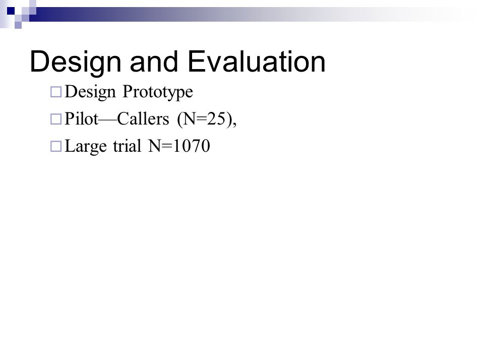 Design and Evaluation  Design Prototype  Pilot—Callers (N=25),  Large trial N=1070