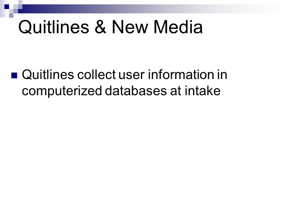Quitlines & New Media Quitlines collect user information in computerized databases at intake