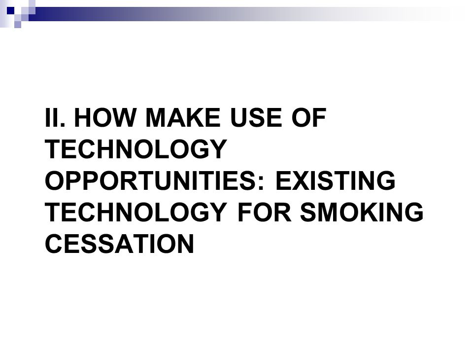 II. HOW MAKE USE OF TECHNOLOGY OPPORTUNITIES: EXISTING TECHNOLOGY FOR SMOKING CESSATION