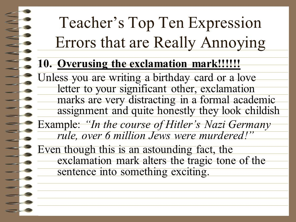 Teacher's Top Ten Expression Errors that are Really Annoying 10.Overusing the exclamation mark!!!!!! Unless you are writing a birthday card or a love