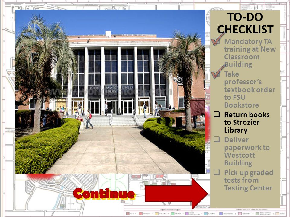 TO-DO CHECKLIST  Mandatory TA training at New Classroom Building  Take professor's textbook order to FSU Bookstore  Return books to Strozier Librar