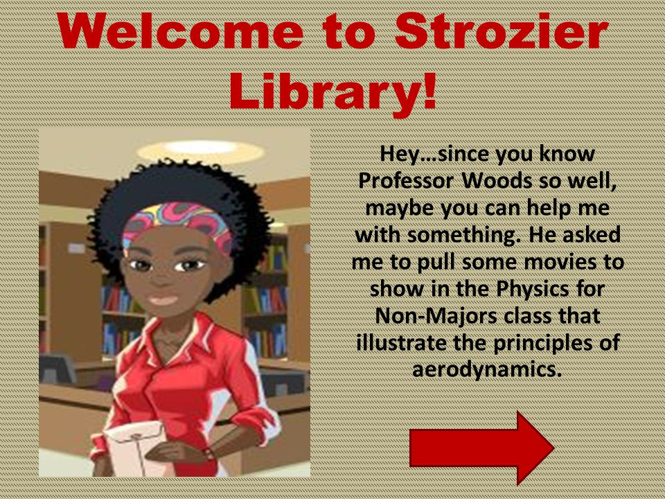 Welcome to Strozier Library! Hi there, I'm the circulation supervisor, Sheree Landers. Professor Woods has had those books for quite a while now. You