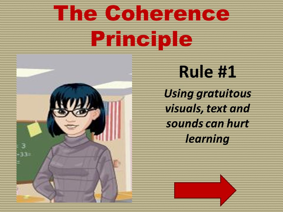 INCORRECT Rule #1 Using gratuitous visuals, text and sounds can hurt learning
