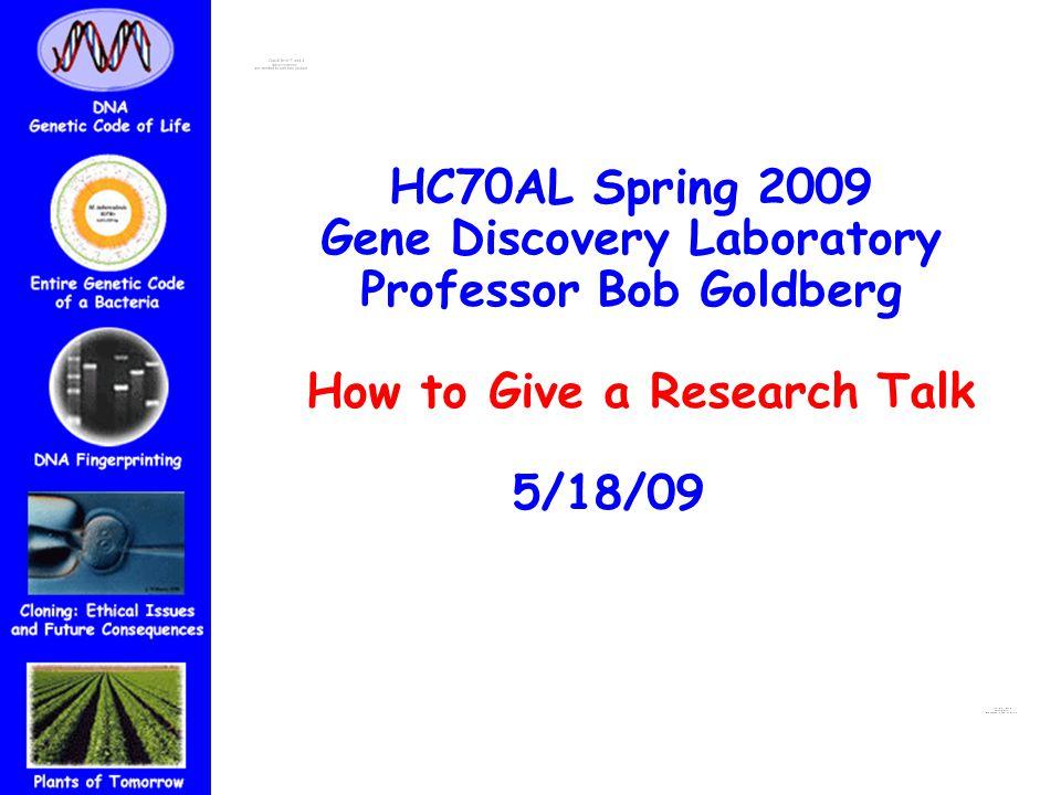 HC70AL Spring 2009 Gene Discovery Laboratory Professor Bob Goldberg How to Give a Research Talk 5/18/09tratorp