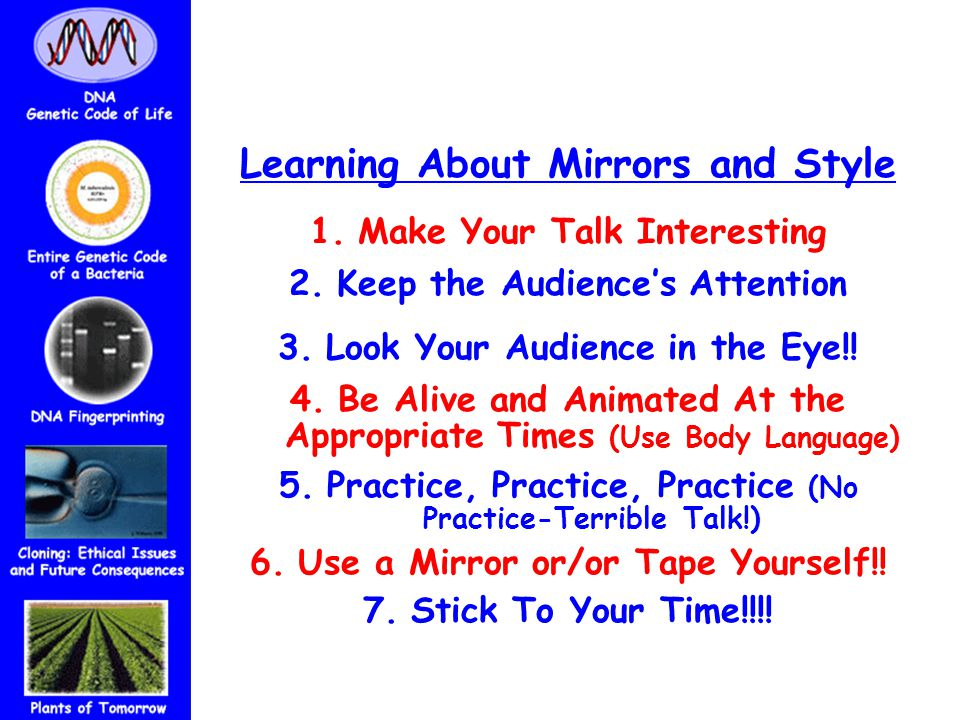 Learning About Mirrors and Style 1.Make Your Talk Interesting 2.Keep the Audience's Attention 3.Look Your Audience in the Eye!.