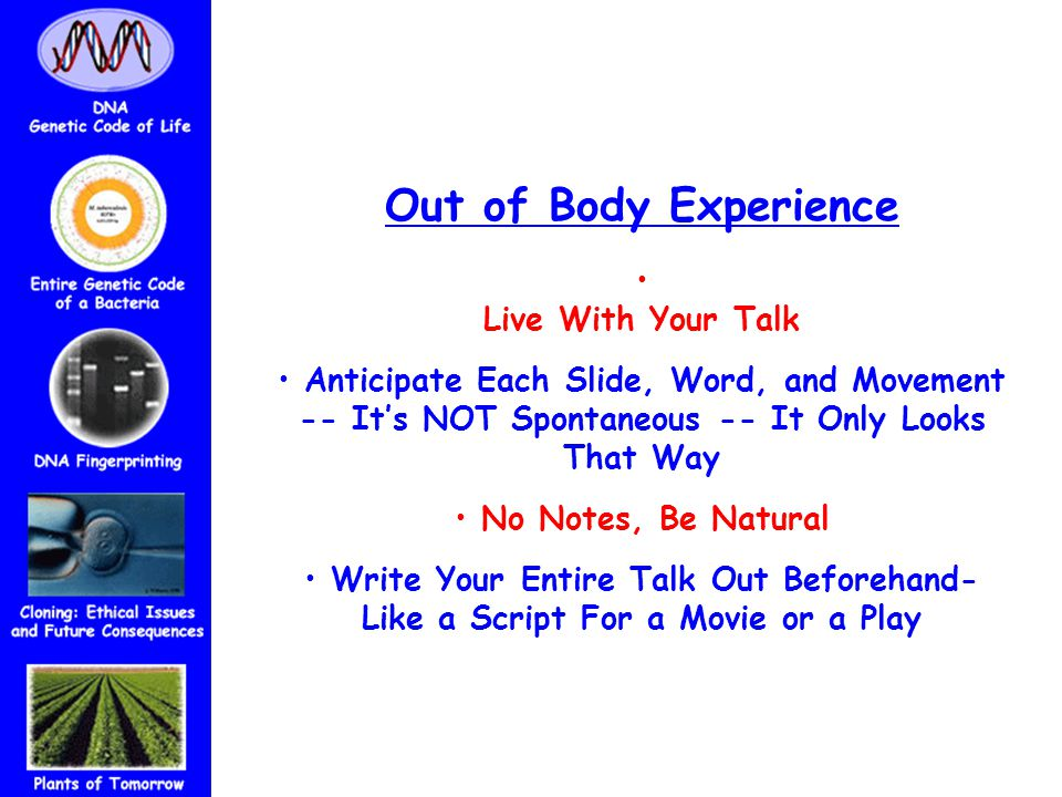 Out of Body Experience Live With Your Talk Anticipate Each Slide, Word, and Movement -- It's NOT Spontaneous -- It Only Looks That Way No Notes, Be Na