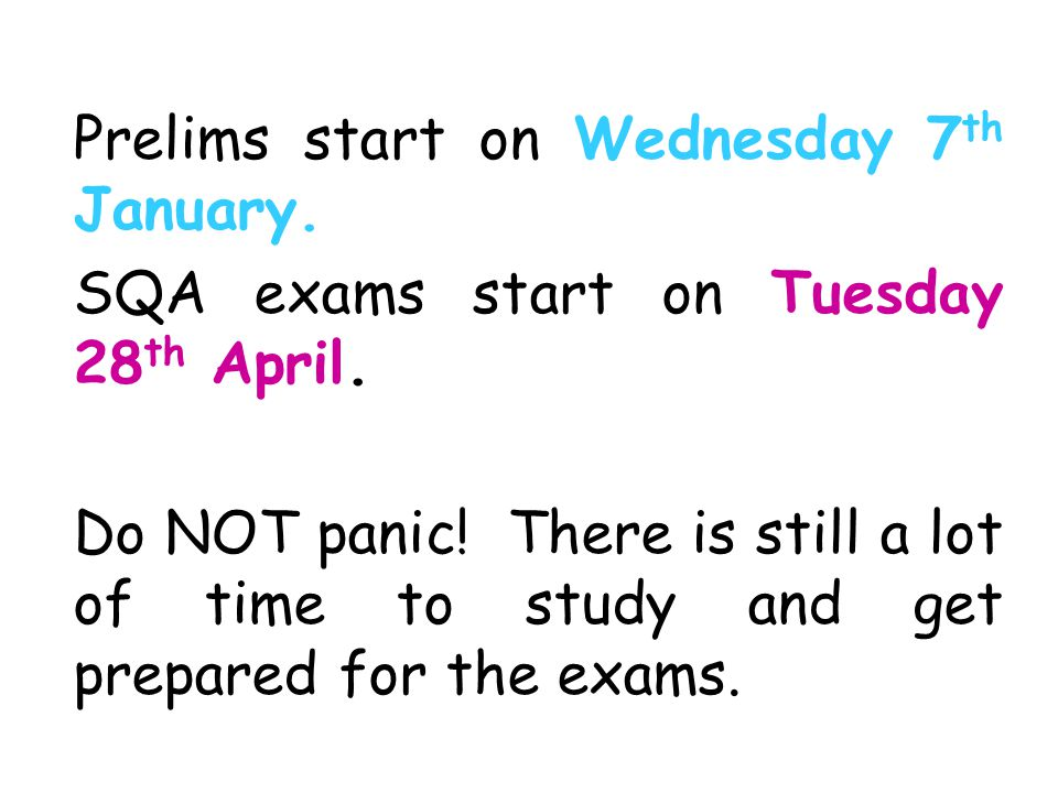 Prelims start on Wednesday 7 th January.SQA exams start on Tuesday 28 th April.