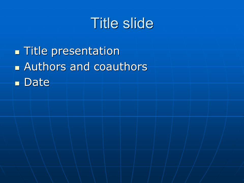Title slide Title presentation Title presentation Authors and coauthors Authors and coauthors Date Date