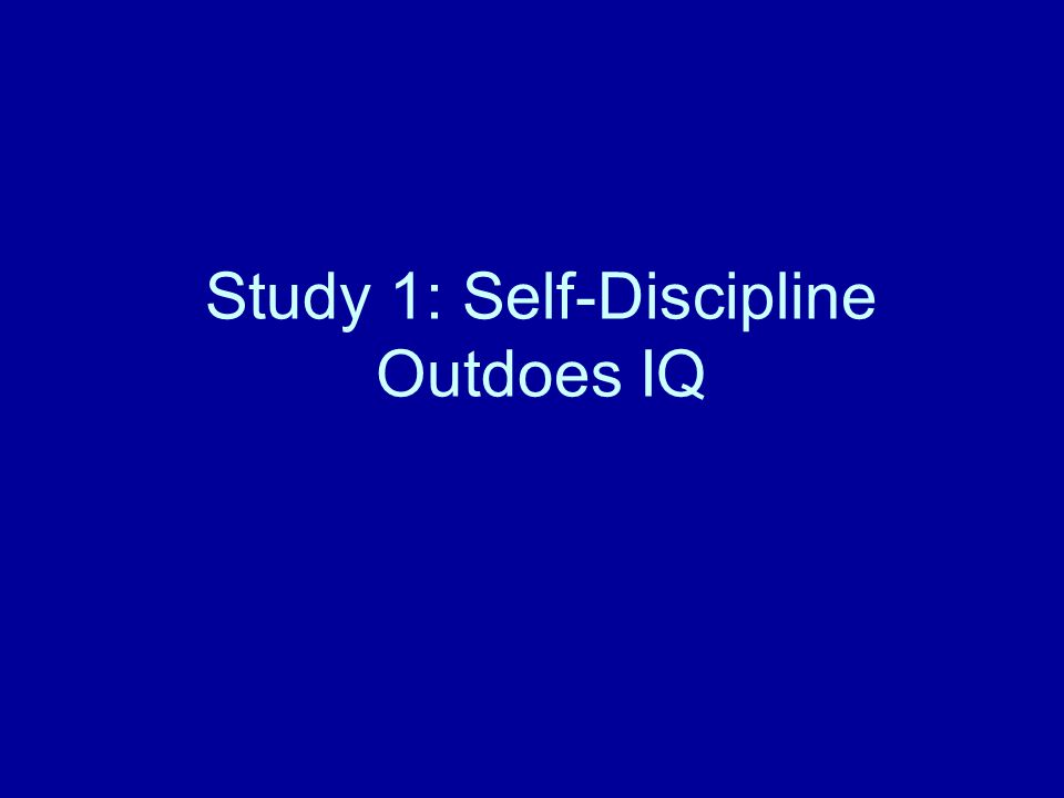 Study 1: Self-Discipline Outdoes IQ