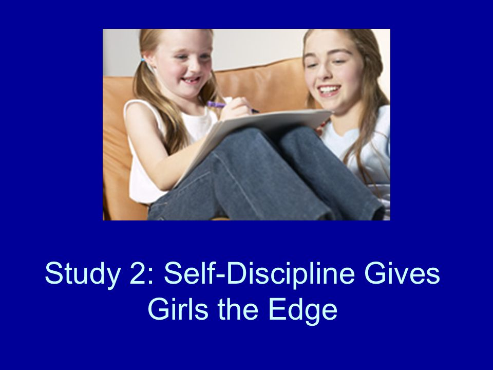 Study 2: Self-Discipline Gives Girls the Edge