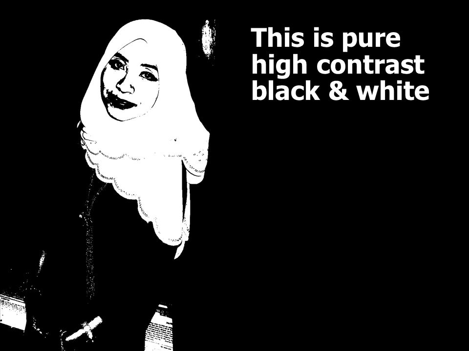 This is pure high contrast black & white