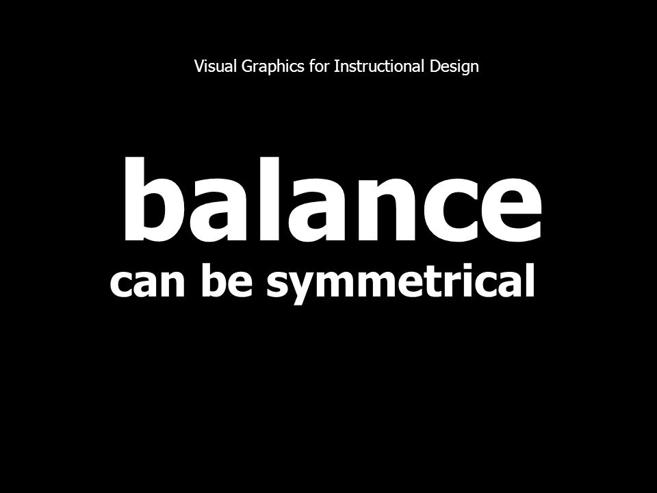 balance can be symmetrical Visual Graphics for Instructional Design