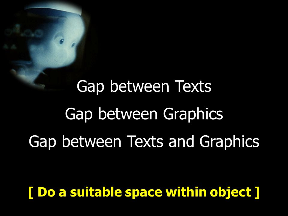[ Do a suitable space within object ] Gap between Texts Gap between Graphics Gap between Texts and Graphics