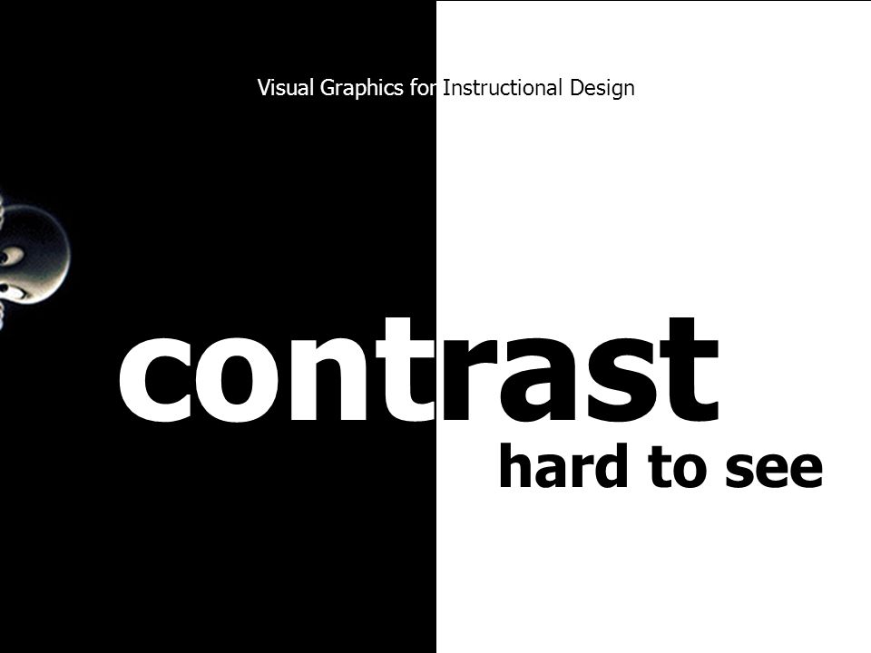 contrast Must be high contrast to be easily seen Visual Graphics for Instructional Design