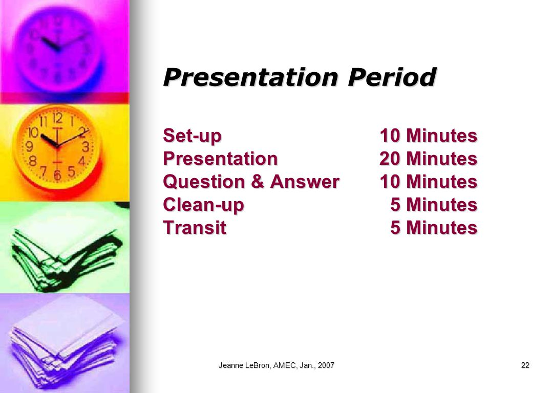 Jeanne LeBron, AMEC, Jan., 200722 Presentation Period Set-up 10 Minutes Presentation 20 Minutes Question & Answer 10 Minutes Clean-up 5 Minutes Transit 5 Minutes