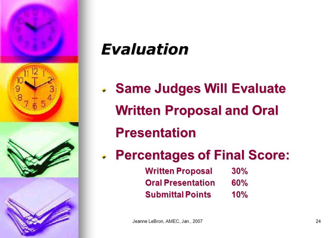 Jeanne LeBron, AMEC, Jan., 200724 Evaluation Same Judges Will Evaluate Written Proposal and Oral Presentation Percentages of Final Score: Written Prop