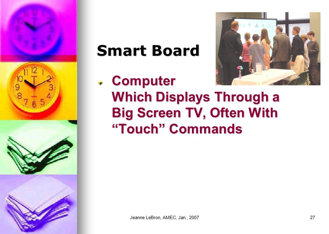 "Jeanne LeBron, AMEC, Jan., 200727 Smart Board Computer Which Displays Through a Big Screen TV, Often With ""Touch"" Commands"