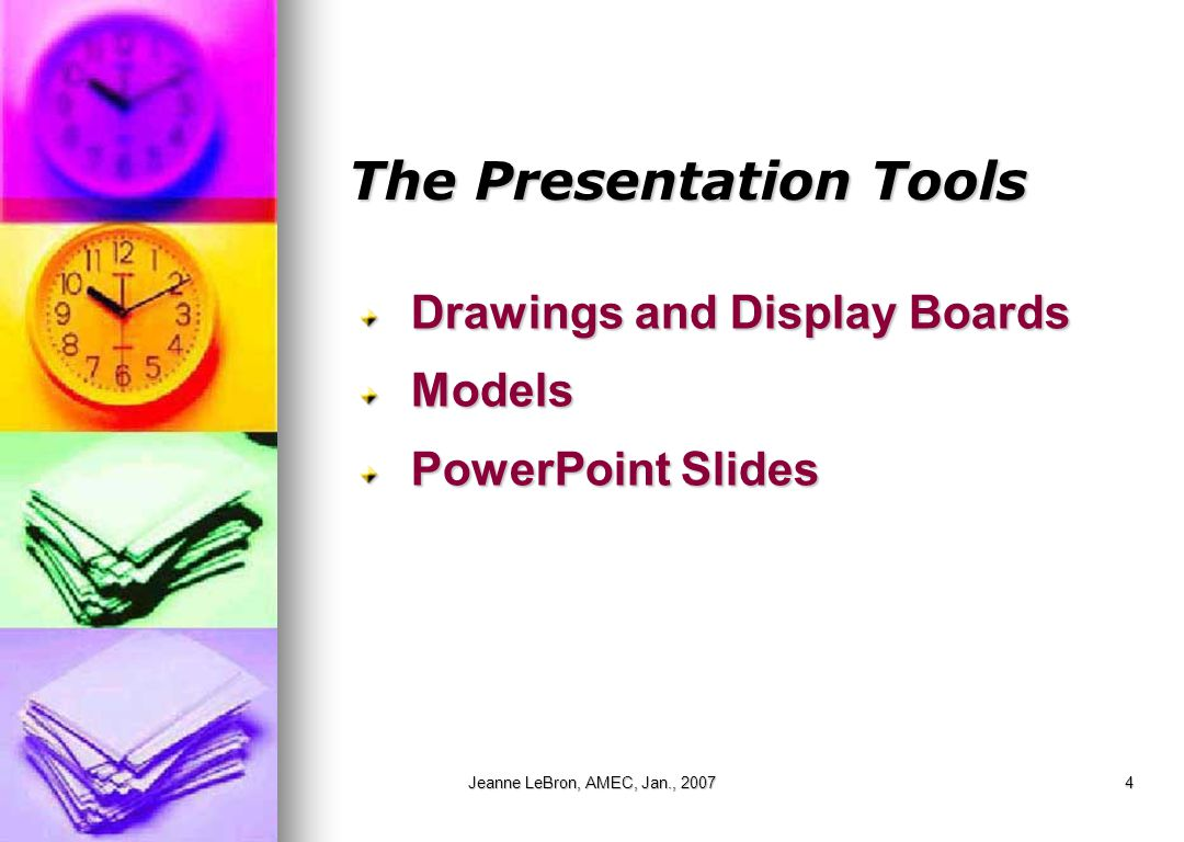 Jeanne LeBron, AMEC, Jan., 20074 The Presentation Tools Drawings and Display Boards Models PowerPoint Slides
