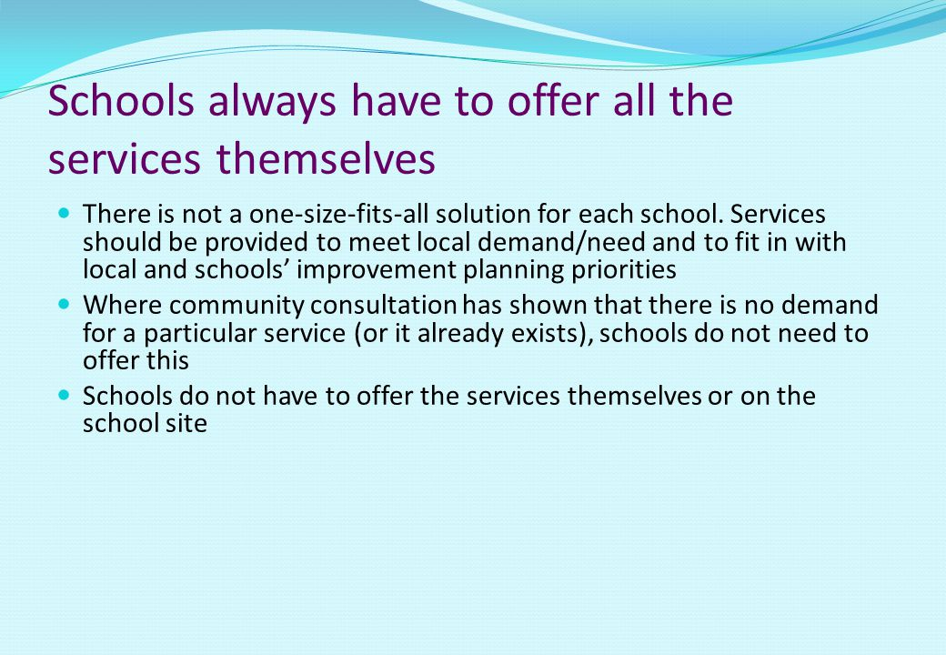 The main focus is childcare and after-school clubs Childcare and a varied menu of activities are just two of the five elements of the core offer: Parenting support: equipping parents with the skills to support and encourage their child's education and helping them with issues that affect the well-being of the family Swift and easy access: ensuring that pupil's barriers to learning are overcome through health and preventative work, effective support for those with additional needs and fast access to specialist services where necessary Community access: benefiting children, young people, parents/carers and other members of the community by offering the school's facilities as a base for positive activities Childcare: giving children a good start in those crucial early years, supporting working parents to the benefit of the whole family Varied menu of activities: giving children and young people a choice of opportunities to enjoy and excel at outside of the classroom, adding to the school offer, which can transform their attitudes to school