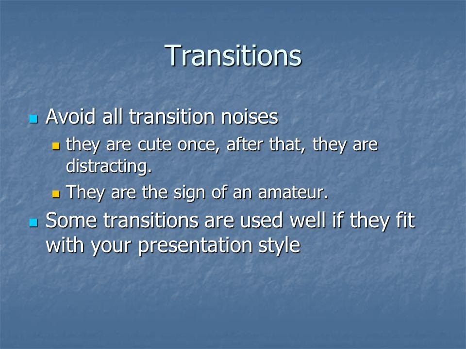 Transitions Avoid all transition noises Avoid all transition noises they are cute once, after that, they are distracting. they are cute once, after th