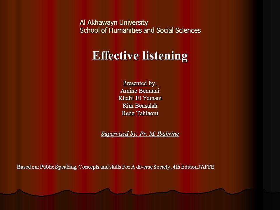 Al Akhawayn University School of Humanities and Social Sciences Effective listening Presented by: Amine Bennani Khalil El Yamani Rim Bensalah Reda Tah