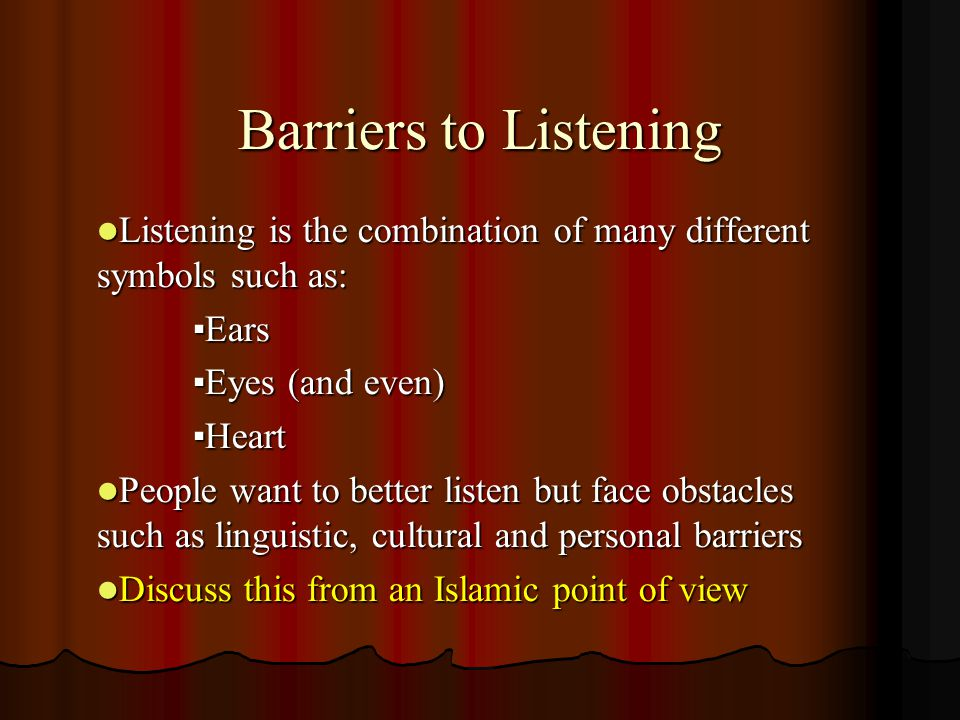 Barriers to Listening Listening is the combination of many different symbols such as: Listening is the combination of many different symbols such as:▪